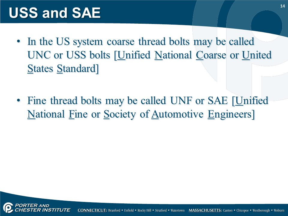 USS and SAE In the US system coarse thread bolts may be called UNC or USS bolts [Unified National Coarse or United States Standard]